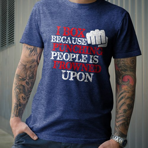 I Box Because Punching People is Frowned Upon T Shirt